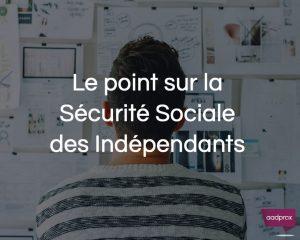 Le point sur la Sécurité Sociale des Indépendants