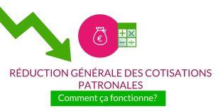 Réduction générale des cotisations patronales : quel est son fonctionnement ?