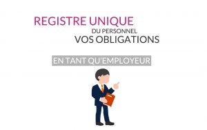 Registre unique du personnel : vos obligations en tant qu'employeur