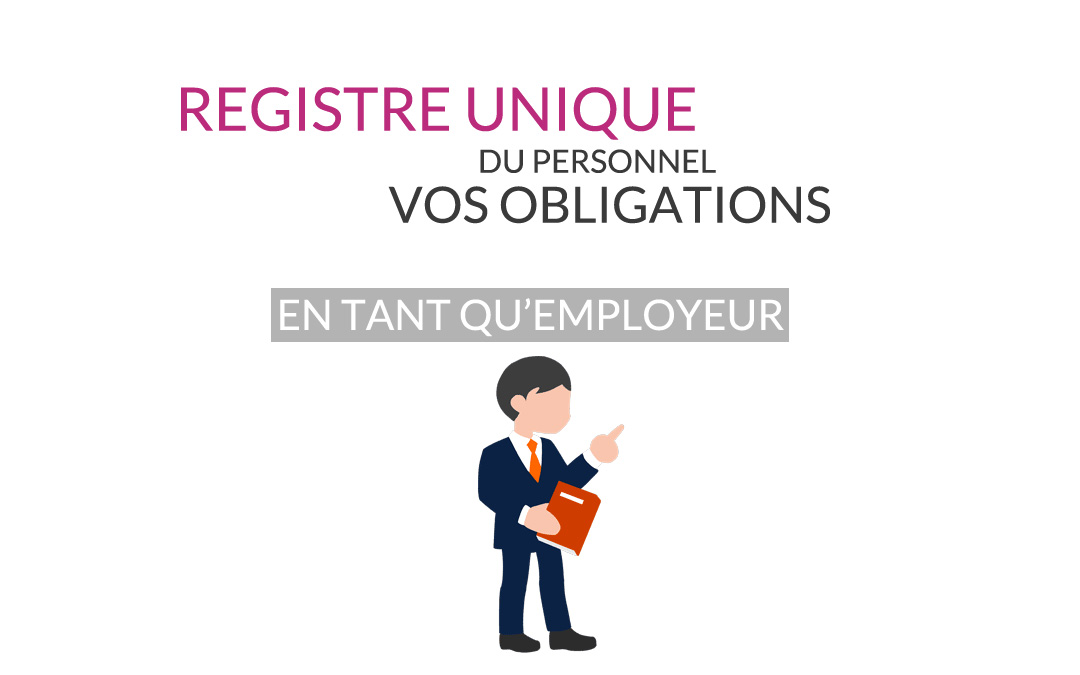 Registre unique du personnel : vos obligations en tant qu'employeur