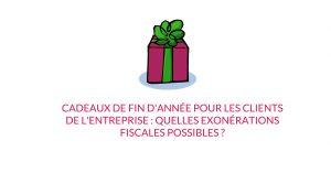 Cadeaux de fin d'année pour les clients de l'entreprise : quelles exonérations fiscales possibles ?