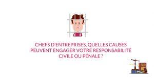 Chef d'entreprise, quelles causes peuvent engager votre responsabilité civile ou pénale ?