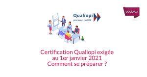 Certification Qualiopi exigée au 1er janvier 2021 : comment se préparer ?