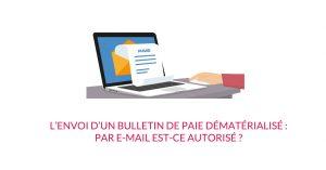 L'envoi d'un bulletin de paie dématérialisé : par e-mail, est-ce autorisé ?