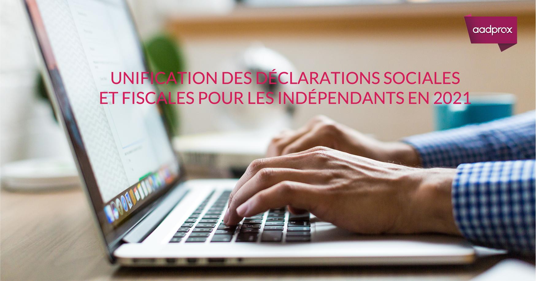 Unification des déclarations sociales et fiscales pour les Indépendants en 2021