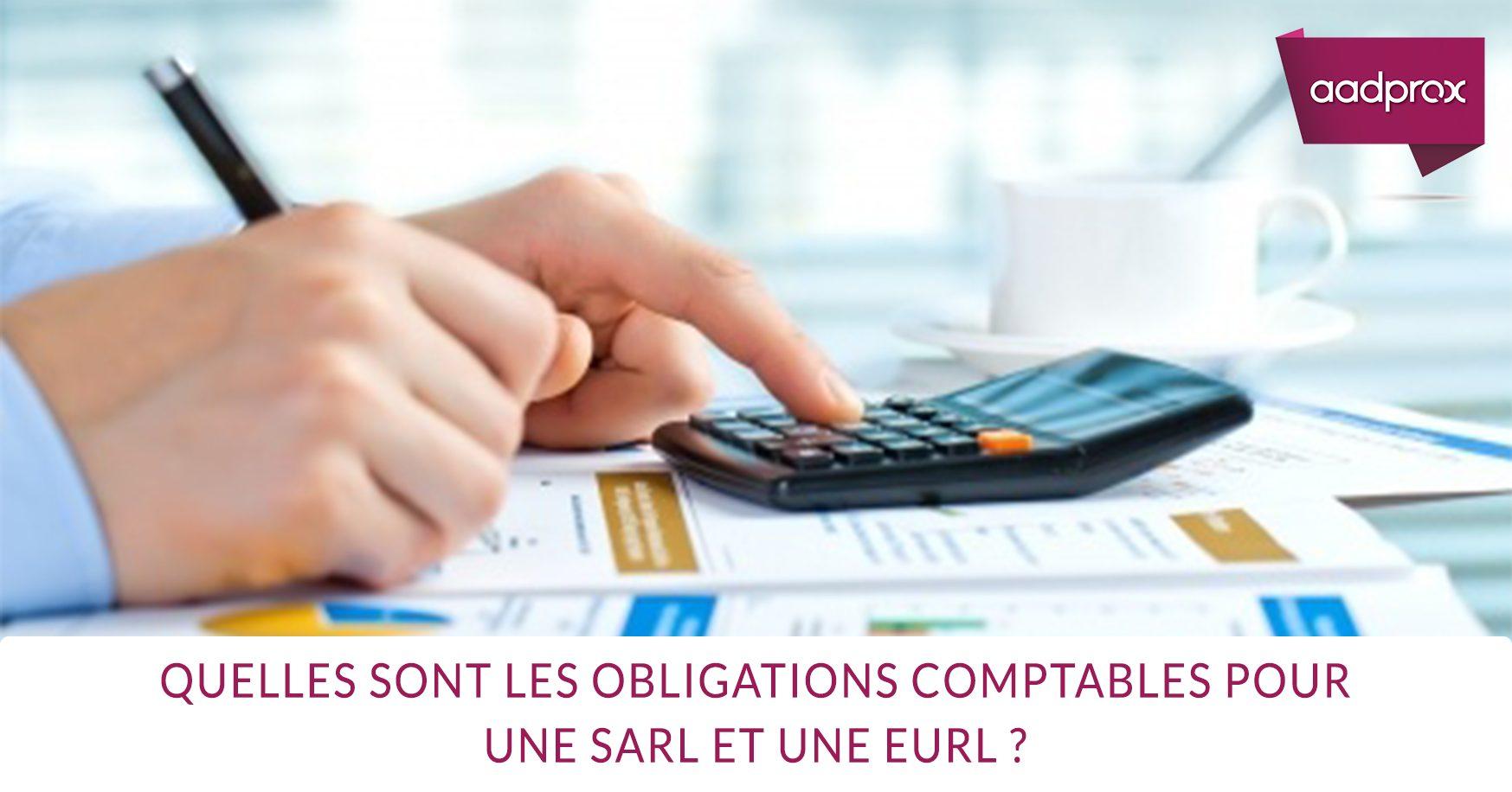 Quelles sont les obligations comptables pour une SARL et une EURL ?